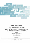 The Nuclear Equation of State: Pt. B: QCD and the Formation of the Quark-gluon Plasma (NATO Science Series