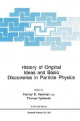 History of Original Ideas and Basic Discoveries in Particle Physics