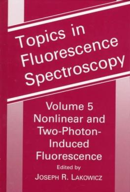 Topics in Fluorescence Spectroscopy: Nonlinear and Two-Photon-Induced Fluorescence: v. 5 (Topics in Fluorescence Spectroscopy)