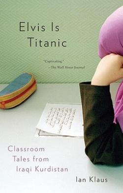 Elvis Is Titanic: Classroom Tales from Iraqi Kurdistan