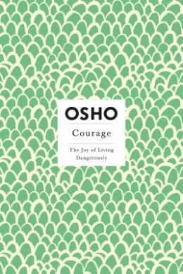 Courage: The Joy of Living Dangerously (Insights for a New Way of Living S.)