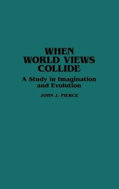 When World Views Collide: A Study in Imagination and Evolution (Contributions to the Study of Science Fiction & Fantasy)