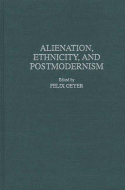 Alienation, Ethnicity and Postmodernism (Contributions in Sociology)