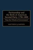 Partisanship and the Birth of America's Second Party, 1796-1800