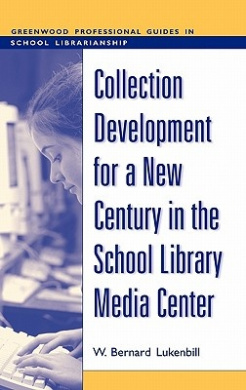 Collection Development for a New Century in the School Library Media Center (Greenwood Professional Guides in School Librarianship)