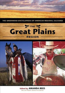 The Great Plains Region: The Greenwood Encyclopedia of American Regional Cultures (The Greenwood Encyclopedia of American Regional Cultures)