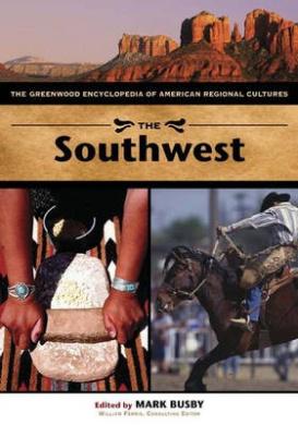 The Southwest: The Greenwood Encyclopedia of American Regional Cultures (The Greenwood Encyclopedia of American Regional Cultures)
