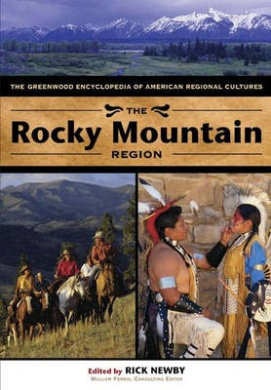 The Rocky Mountain Region: The Greenwood Encyclopedia of American Regional Cultures (The Greenwood Encyclopedia of American Regional Cultures)