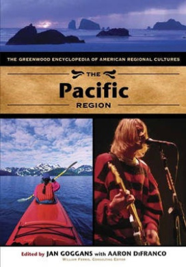 The Pacific Region: The Greenwood Encyclopedia of American Regional Cultures (The Greenwood Encyclopedia of American Regional Cultures)