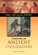 Cooking in Ancient Civilizations (The Greenwood Press Daily Life Through History Series