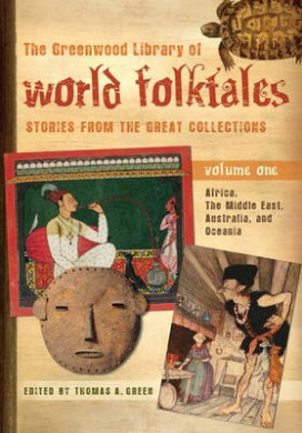"""The Greenwood Anthology of World Folktales: Stories from the Great Collections: """"Africa, the Middle East, Australia and Oceania"""", """"Asia"""", """"Europe"""", """"North and South America"""""""