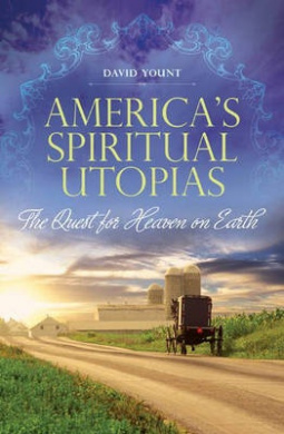 America's Spiritual Utopias: The Quest for Heaven on Earth