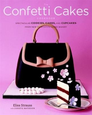 The Confetti Cakes Cookbook: Cookies, Cakes, and Cupcakes from New York City's Famed Bakery