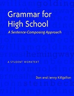 Grammar for High School: A Sentence-Composing Approach---A Student Worktext