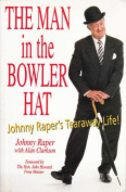 The Man in the Bowler Hat : Johnny Raper's Tearaway Life!