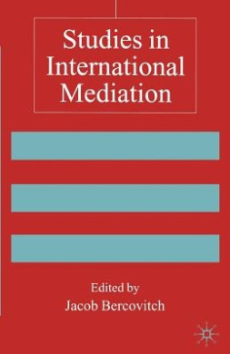 Studies in International Mediation: Essays in Honour of Jeffrey Z. Rubin (Advances in Foreign Policy Analysis)