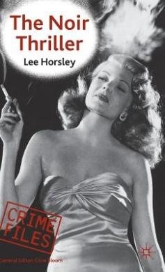 The Noir Thriller (Crime Files S.)