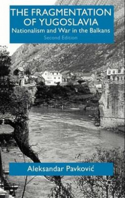The Fragmentation of Yugoslavia: Nationalism and War in the Balkans