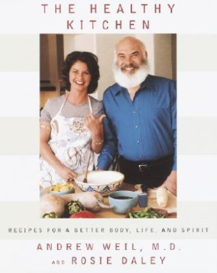 The Healthy Kitchen: Recipes for a Better Body, Life, and Spirit / Andrew Weil and Rosie Daley.
