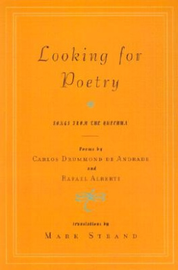 Looking for Poetry: Poems by Carlos Drummond de Andrade and Rafael Alberti and Songs from the Quechua