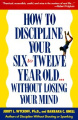 How to Discipline Your Six-to-Twelve-Year-Old