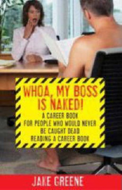 Whoa, My Boss is Naked!: A Career Book for People Who Would Never be Caught Dead Reading a Career Book