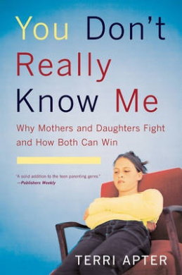You Don't Really Know Me: Why Mothers and Daughters Fight and How Both Can Win (Revised)