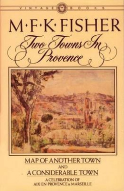 Two Towns in Provence: Map of Another Town and a Considerable Town, a Celebration of AIX-En-Provence & Marseille