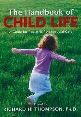 Handbook of Child Life: A Guide for Pediatric Psychosocial Care