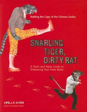 Snarling Tiger, Dirty Rat: A Short and Nasty Guide to Embracing Your Inner Beast