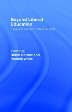 Beyond Liberal Education: Essays in Honour of Paul H.Hirst