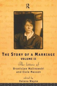 The Story of a Marriage: The Letters of Bronislaw Malinowski and Elsie Masson