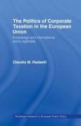 The Politics of Corporate Taxation in the European Union