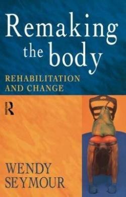 Remaking the Body: Everyday Rehabilitation