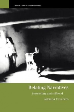 Relating Narratives: Storytelling and Selfhood (Warwick Studies in European Philosophy)