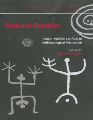 Natural Enemies: People-wildlife Conflicts in Anthropological Perspective (European Association of Social Anthropologists)