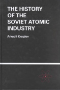 The History of the Soviet Atomic Industry