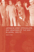 Japanese Army Stragglers and Memories of the War in Japan, 1950-75