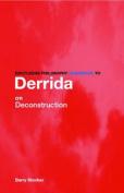 Routledge Philosophy Guidebook to Derrida on Deconstruction