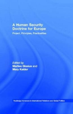 A Human Security Doctrine for Europe: Project, Principles and Practicalities (Routledge Advances in International Relations and Global Politics)
