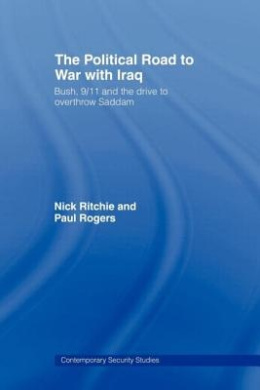 The Political Road to War with Iraq: Bush, 9/11 and the Drive to Overthrow Saddam (Contemporary Security Studies)