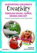 Supporting Children's Creativity Through Music, Dance, Drama and Art
