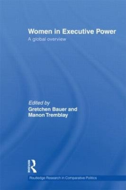 Women in Executive Power: A Global Overview (Routledge Research in Comparative Politics)