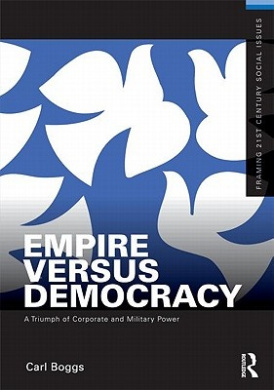 Empire Versus Democracy: The Triumph of Corporate and Military Power (Framing 21st Century Social Issues)
