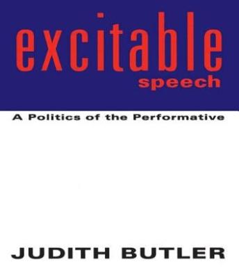 Excitable Speech: Politics of the Performative