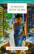It Begins with Tears (Caribbean Writers Series)
