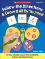 Follow the Directions & Draw It All by Yourself!  : 25 Reproducible Lessons That Guide Kids to Draw Adorable Pictures