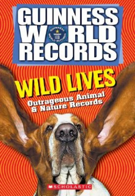 Wild Lives: Outrageous Animal & Nature Records (Guinness World Records)