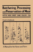 Butchering, Processing and Preservation of Meat, Cattle, Hogs, Sheep, Game, Poultry, Fish