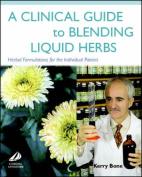 A Clinical Guide to Blending Liquid Herbs